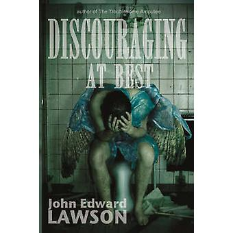 Discouraging at Best by Lawson & John Edward