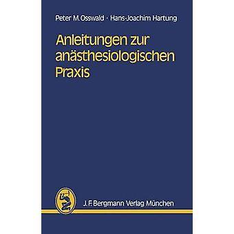 Anleitungen Zur Anasthesiologischen Praxis by Osswald & P. M.