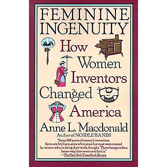 Feminine Ingenuity Women and Invention in America by MacDonald & Anne L.