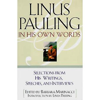 Linus Pauling in His Own Words Selections from His Writings Speeches and Interviews by Pauling & Linus