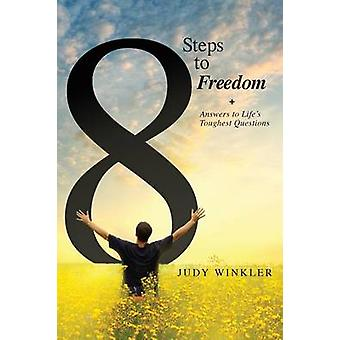 8 Steps to Freedom  Answers to Lifes Toughest Questions by Winkler & Judy