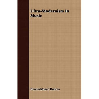 UltraModernism In Music by Duncan & Edmondstoune