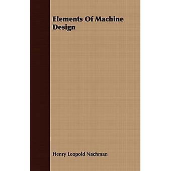 Elements Of Machine Design by Nachman & Henry Leopold