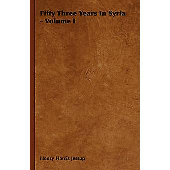 Fifty Three Years in Syria  Volume I by Jessup & Henry Harris