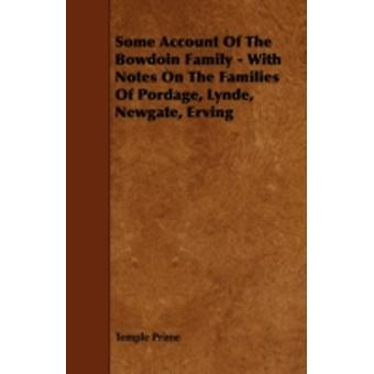 Some Account Of The Bowdoin Family  With Notes On The Families Of Pordage Lynde Newgate Erving by Prime & Temple
