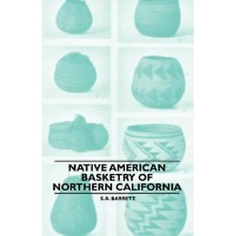 Native American Basketry Of Northern California by Barrett & S. A.
