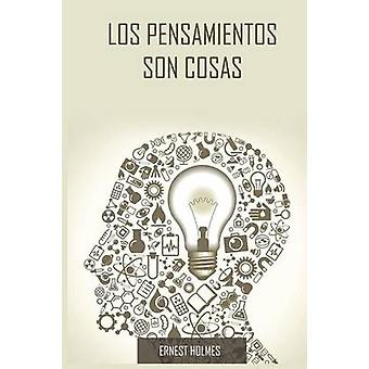Los Pensamientos Son Cosas  Thoughts Are Things Spanish Edition by Holmes & Ernest