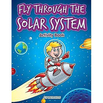 Fly through the Solar System Activity Book by Jupiter Kids
