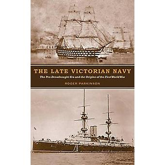 The Late Victorian Navy by Parkinson & Roger