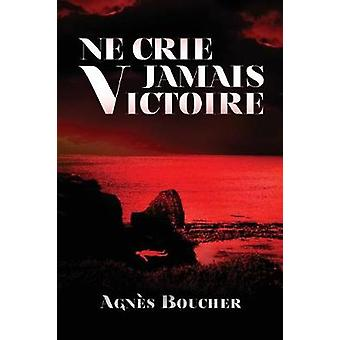 Ne crie jamais Victoire by BOUCHER & Agns