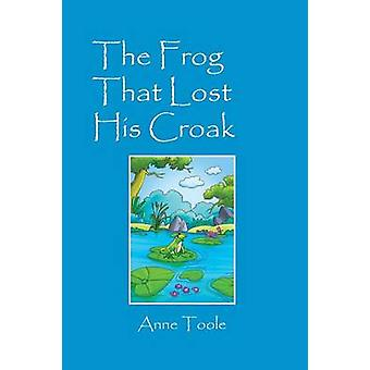 The Frog That Lost His Croak by Toole & Anne