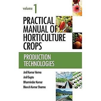 Practical Manual of Horticulture Crops Vol.01 Production   Technologies by Verma & Anil
