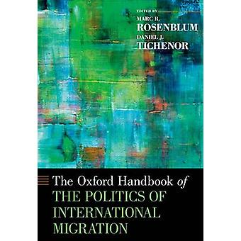 The Oxford Handbook of the Politics of International Migration by Mar