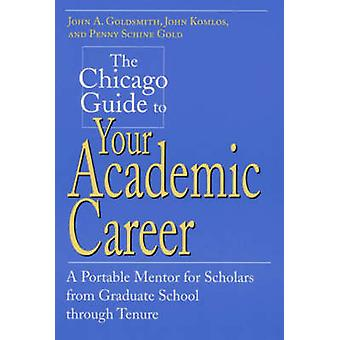 The Chicago Guide to Your Academic Career - A Portable Mentor for Scho