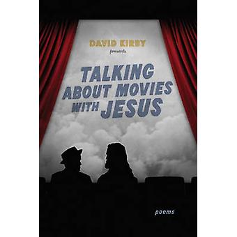 Talking about Movies with Jesus - Poems by David Kirby - 9780807137710