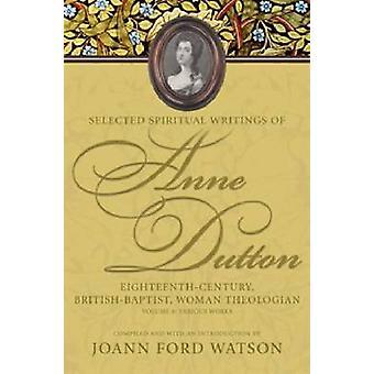 Selected Spiritual Writings of Anne Dutton - Eighteenth-century - Brit