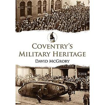Coventry's Military Heritage by David McGrory - 9781445692531 Book