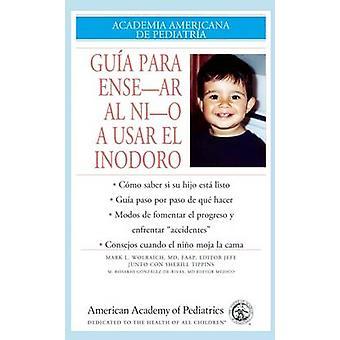 Guia para Ensenar al Nino a Usar el Inodoro by AAP - American Academy