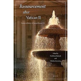 Ressourcement After Vatican II - Essays in Honor of Joseph Fessio - S.