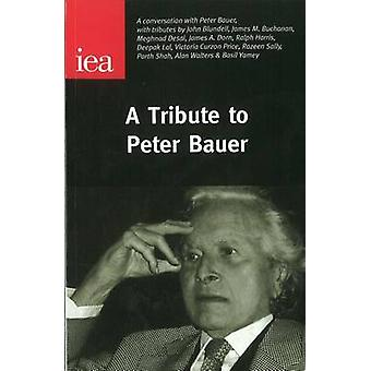 A Tribute to Peter Bauer by Peter Bauer - 9780255365314 Book