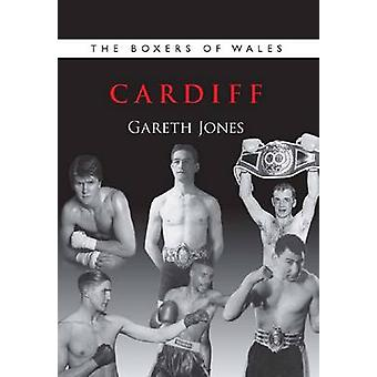The Boxers of Wales - Cardiff - Vol. 1 by Gareth Jones - 9781902719269