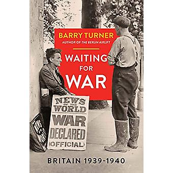 Waiting for War - Britain 1939-1940 by Barry Turner - 9781785785481 Bo
