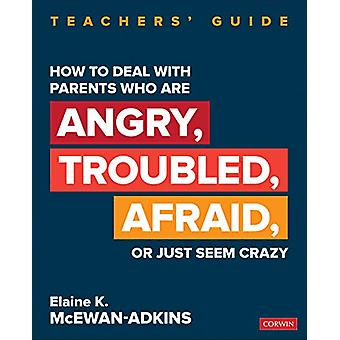 How to Deal With Parents Who Are Angry - Troubled - Afraid - or Just
