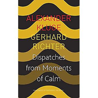 Dispatches from Moments of Calm by Alexander Kluge - 9780857427021 Bo