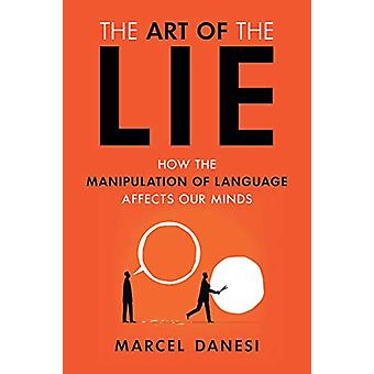 The Art of the Lie - How the Manipulation of Language Affects Our Mind