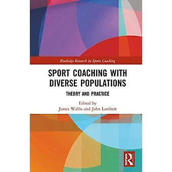 Sport Coaching with Diverse Populations by Edited by James Wallis & Edited by John Lambert