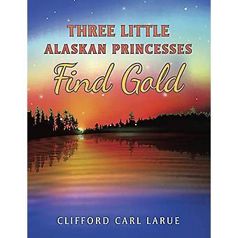 Three Little Alaskan Princesses Find Gold by Clifford Carl Larue - 97