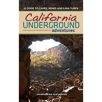 California Underground - A Guide to Caves - Mines and Lava Tubes by Jo