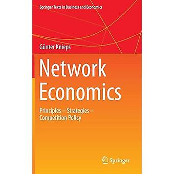 Network Economics - Principles - Strategies - Competition Policy by Gu