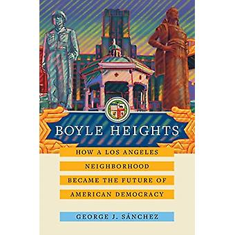 Boyle Heights by George J. Sanchez