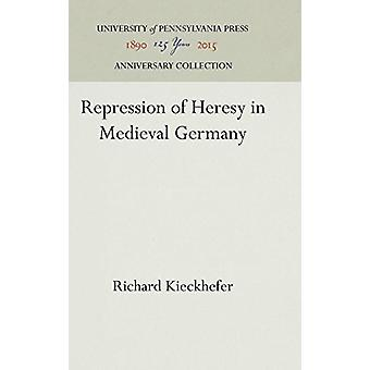 Repression of Heresy in Medieval Germany by Professor of Religion and
