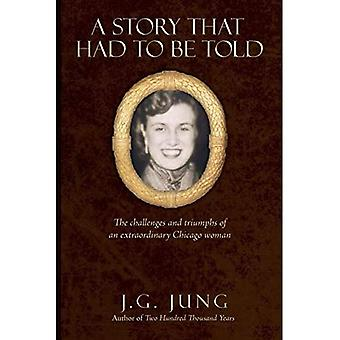 A Story That Had To Be Told: The Challenges and Triumphs of an Extraordinary Chicago Woman