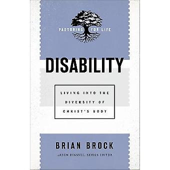 Disability Living Into the Diversity of Christ's Body Pastoring for Life Theological Wisdom for Ministering Well