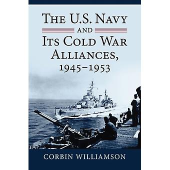 The U.S. Navy and Its Cold War Alliances 19451953 by Corbin Williamson