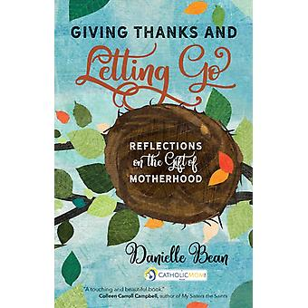 Giving Thanks and Letting Go  Reflections on the Gift of Motherhood by Danielle Bean
