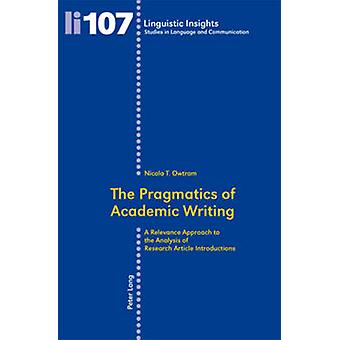 The Pragmatics of Academic Writing  A Relevance Approach to the Analysis of Research Article Introductions by Nicola T Owtram