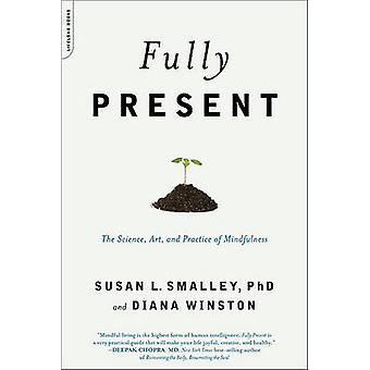 Fully Present - The Science - Art - and Practice of Mindfulness by Sus
