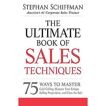 The Ultimate Book of Sales Techniques - 75 Ways to Master Cold Calling