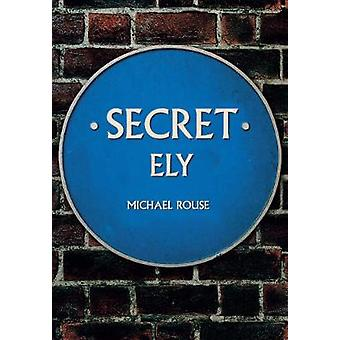Secret Ely by Michael Rouse - 9781445675886 Book