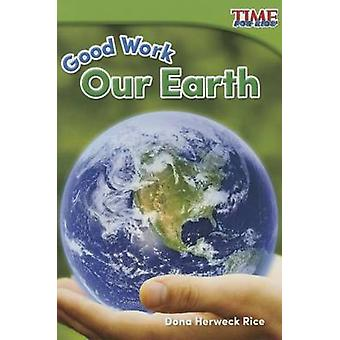 Good Work - Our Earth by Dona Herweck Rice - 9781493821402 Book
