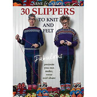 30 Slippers to Knit and Felt - Fabulous Projects You Can Make - Wear a