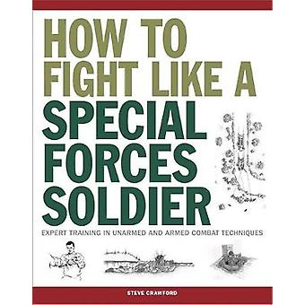 How to Fight Like a Special Forces Soldier - Expert Training in Unarme