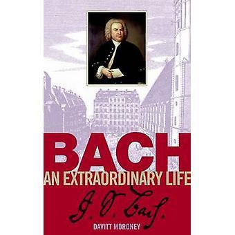 Bach - An Extraordinary Life by Davitt Moroney - 9781860961908 Book