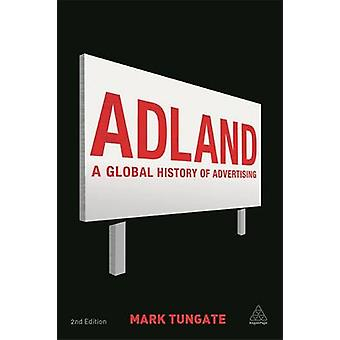 Adland - A Global History of Advertising (2nd Revised edition) by Mark