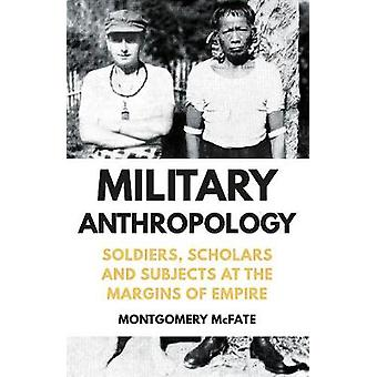 Military Anthropology - Soldiers - Scholars and Subjects at the Margin