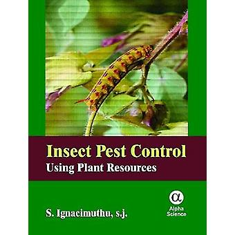 Insect Pest Control - Using Plant Resources by S. Ignacimuthu - 978184